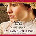No Distance Too Far: Home to Blessing, Book 2 Audiobook by Lauraine Snelling Narrated by Stina Nielsen
