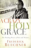 img - for A Crazy, Holy Grace: The Healing Power of Pain and Memory book / textbook / text book