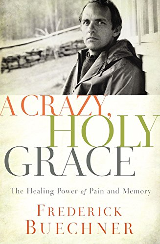 A Crazy, Holy Grace: The Healing Power of Pain and Memory PDF ePub book