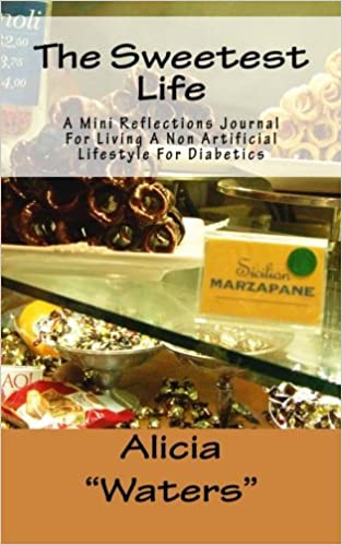 Book The Sweetest Life: A Mini Reflections Journal For Living A Non Artificial Lifestyle For Diabetics