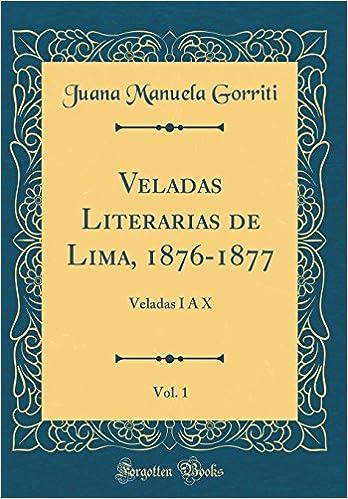 Veladas Literarias de Lima, 1876-1877, Vol. 1: Veladas I Á X (Classic Reprint) (Spanish Edition): Juana Manuela Gorriti: 9780365601340: Amazon.com: Books