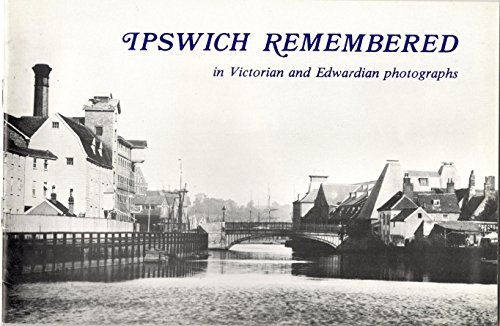 (Ipswich remembered: Photographs of Victorian and Edwardian Ipswich)