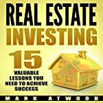 Real Estate Investing: 15 Valuable Lessons Needed to Achieve Success | Mark Atwood
