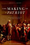 The Making of a Patriot : Benjamin Franklin at the Cockpit, Skemp, Sheila L., 0195386566