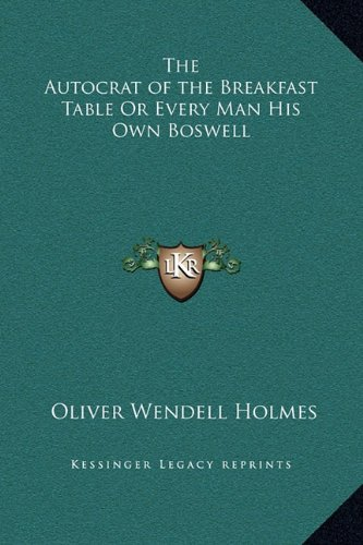 Read Online The Autocrat of the Breakfast Table Or Every Man His Own Boswell ebook