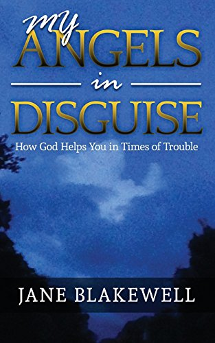 My Angels In Disguise: How God Helps You in Times of Trouble