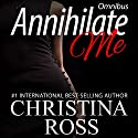 Annihilate Me: Boxed Set: Annihilate Me Series, Volumes 1 - 4 Audiobook by Christina Ross Narrated by Reba Buhr