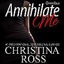 Annihilate Me: Boxed Set: Annihilate Me Series, Volumes 1 - 4 Hörbuch von Christina Ross Gesprochen von: Reba Buhr