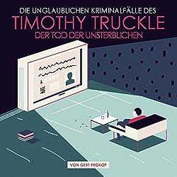 Der Tod der Unsterblichen (Die unglaublichen Kriminalfälle des Timothy Truckle 2)