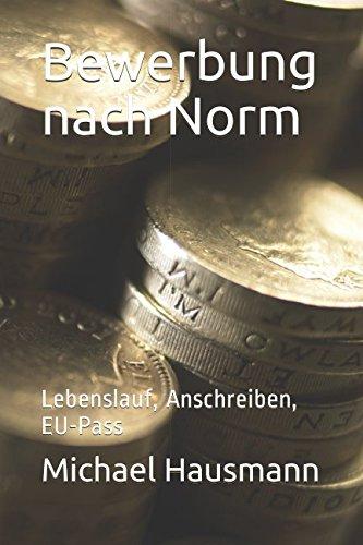 Bewerbung nach Norm: Lebenslauf, Anschreiben, EU-Pass
