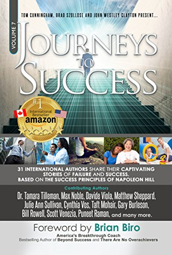 Journeys To Success: 31 International Authors Share Their Captivating Stories of Failure and Success. Based on the Success Principles of Napoleon Hill