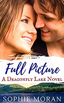 Full Picture: A Second-Chance Sweet Romance (Dragonfly Lake Book 2) by [Moran, Sophie]