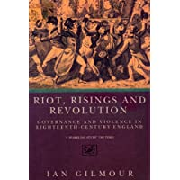 Riots, Rising And Revolution: Governance and Violence in Eighteenth Century England