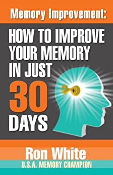 Memory Improvement:  How To Improve Your Memory In Just 30 Days by [White, Ron]