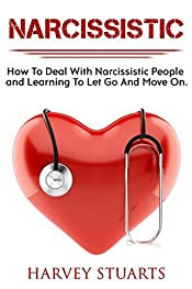 Narcissistic: How To Deal with a narcissistic person, emotional abuse, move on and get over them, regain strengh, dealing with narcissism, Gain Empowerment, Leaving Self Absorbed People!