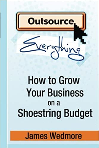outsource everthing how to grow your business on a shoestring