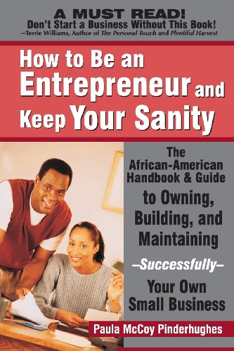 : How to Be an Entrepreneur and Keep Your Sanity: The African-American Guide to Owning, Building and Maintaining Successfully Your Own Small Business