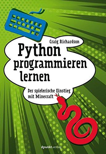 Python programmieren lernen: Der spielerische Einstieg mit Minecraft Taschenbuch – 7. August 2017 Craig Richardson dpunkt.verlag GmbH 3864905184 COMPUTERS / Virtual Worlds