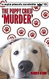 The Puppy Cried 'Murder' (Myke Phoenix Novelettes superhero adventures Book 12)