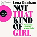 Not That Kind of Girl: Was ich im Leben so gelernt habe Audiobook by Lena Dunham Narrated by Nora Tschirner