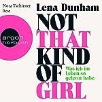 Not That Kind of Girl: Was ich im Leben so gelernt habe   Lena Dunham