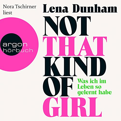 Not That Kind of Girl: Was ich im - Not That Kind Of Girl Audible