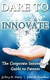 Dare to Innovate, Jeffrey Harty and John Goodhue, 1481152874