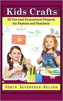 Book Kids Crafts: 50 Fun And Economical Projects ForParents And Teachers