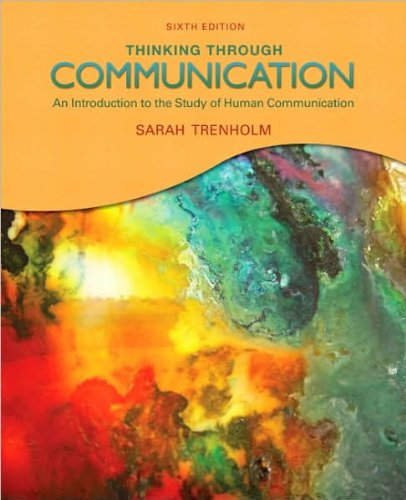 Download Thinking Through Communication (text only) 6th (Sixth) edition by S. Trenholm pdf