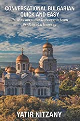 Conversational Bulgarian Quick and Easy: The Most Innovative Technique to Learn the Bulgarian Language Paperback