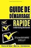 Guide de Démarrage Rapide en Marketing Relationnel: Démarrez RAPIDEMENT, SANS Rejet !