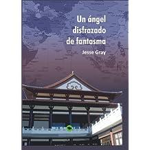 Un ángel disfrazado de fantasma (Spanish Edition) Jun 15, 2011
