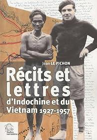 Récits et lettres d'Indochine et du Vietnam : 1927-1957 par Jean Le Pichon