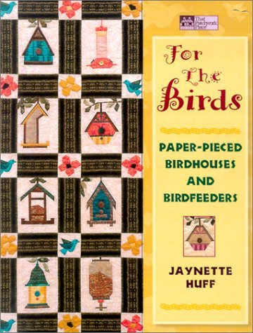 For the Birds: Paper-Pieced Birdhouses and Bird Feeders by Jaynette Huff (2011-03-23)