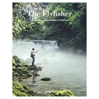 The Flyfisher: The Essence and Essentials of Flyfishing