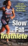 Slow Fat Triathlete, Jayne Williams, 1569244677