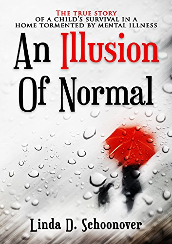 An Illusion of Normal: The True Story of a Child's Survival in a Home Tormented by Mental Illness by Linda D. Schoonover ebook deal