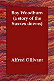 Boy Woodburn a Story of the Suxxex Downs, Alfred Ollivant, 1406836176