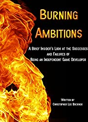 Burning Ambitions: A Brief Insider's Look at the Successes and Failures of  Being an Independent Game Developer
