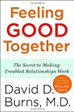img - for Feeling Good Together: The Secret to Making Troubled Relationships Work Reprint edition by Burns M.D., David D. published by Three Rivers Press (20 book / textbook / text book