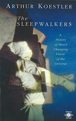 The Sleepwalkers: A History of Man's Changing Vision of the Universe (Compass)