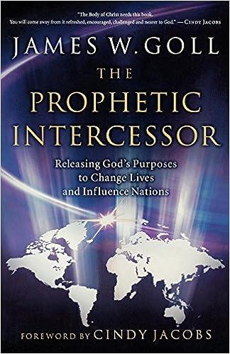 The Prophetic Intercessor: Releasing God's Purposes to