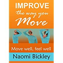 Improve the Way You Move: Move Well, Feel Well