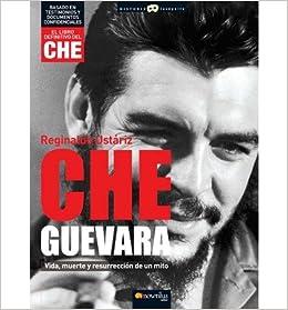 Che Guevara: Vida, Muerte Y Resurreccion De Un Mito