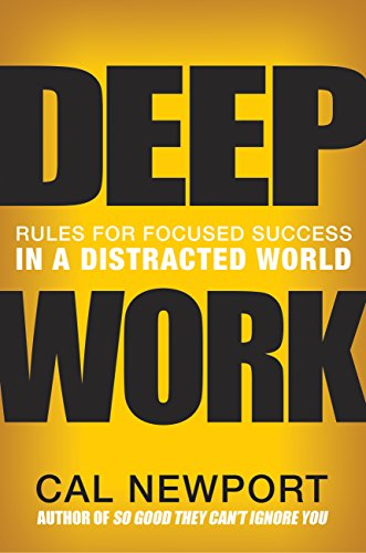 Deep Work: Rules for Focused Success in a Distracted World Book Cover