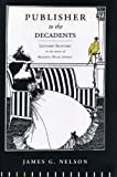 Publisher to the Decadents: Leonard Smithers in the Careers of Beardsley, Wilde, Dowson