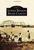 Lower Brazos River Canals, Lora-Marie Bernard, 1467132241