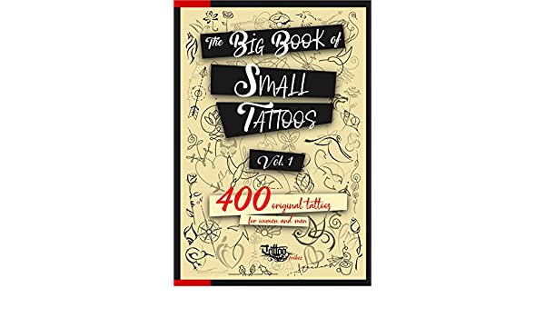 The Big Book of Small Tattoos - Vol.1: 400 small original tattoos ...