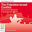 The Palestine-Israel Conflict Audiobook by Dan Cohn-Sherlock, Dawoud El-Alami Narrated by Richard Aspel