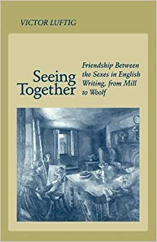 Book Seeing Together: Friendship Between the Sexes in English Writing from Mill to Woolf